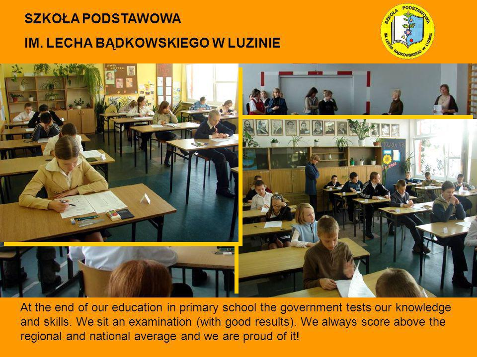 At the end of our education in primary school the government tests our knowledge and skills. We sit an examination (with good results). We always scor