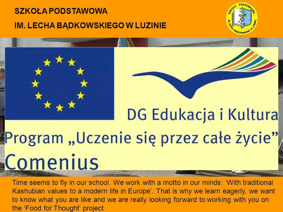 Time seems to fly in our school. We work with a motto in our minds: With traditional Kashubian values to a modern life in Europe. That is why we learn