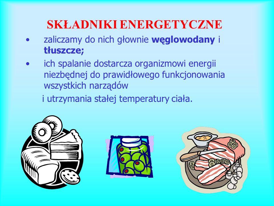 SKŁADNIKI ENERGETYCZNE zaliczamy do nich głownie węglowodany i tłuszcze; ich spalanie dostarcza organizmowi energii niezbędnej do prawidłowego funkcjo