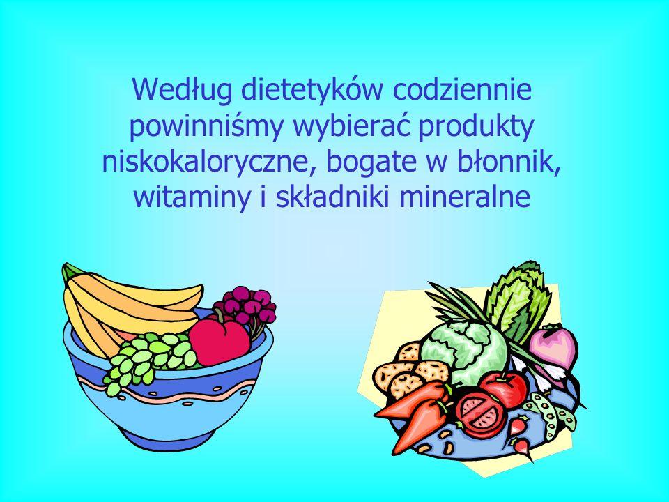 Według dietetyków codziennie powinniśmy wybierać produkty niskokaloryczne, bogate w błonnik, witaminy i składniki mineralne