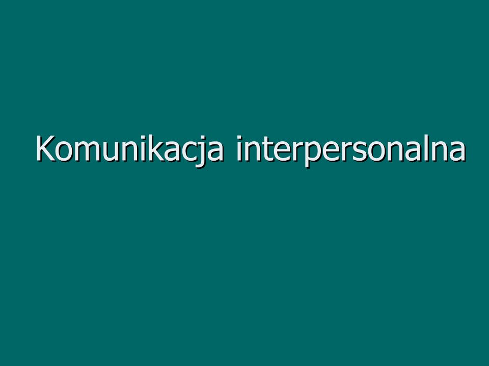 Plan prezentacji 1.Podstawowe definicje 2. Zasady komunikacji interpersonalnej 3.