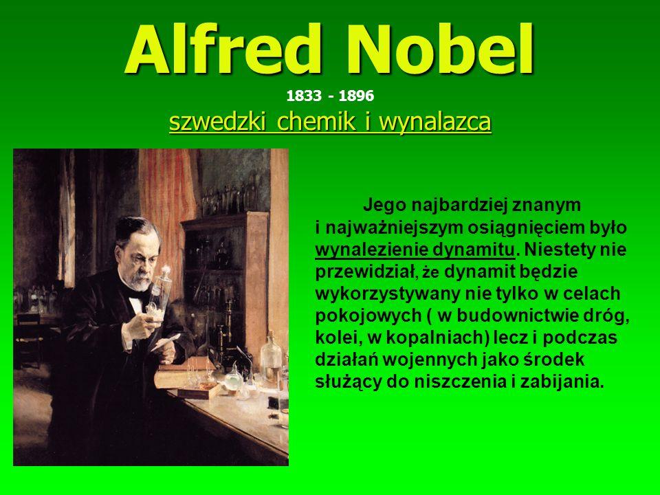 Alfred Nobel szwedzki chemik i wynalazca Alfred Nobel 1833 - 1896 szwedzki chemik i wynalazca J ego najbardziej znanym i najważniejszym osiągnięciem było wynalezienie dynamitu.