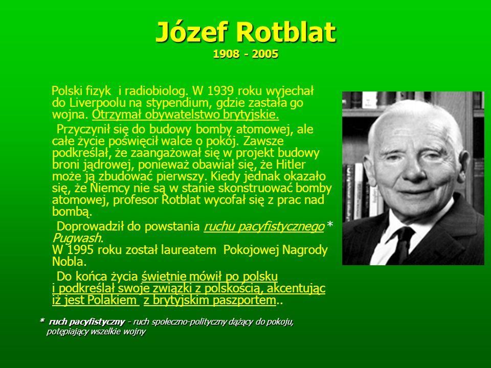 Józef Rotblat 1908 - 2005 Polski fizyk i radiobiolog.
