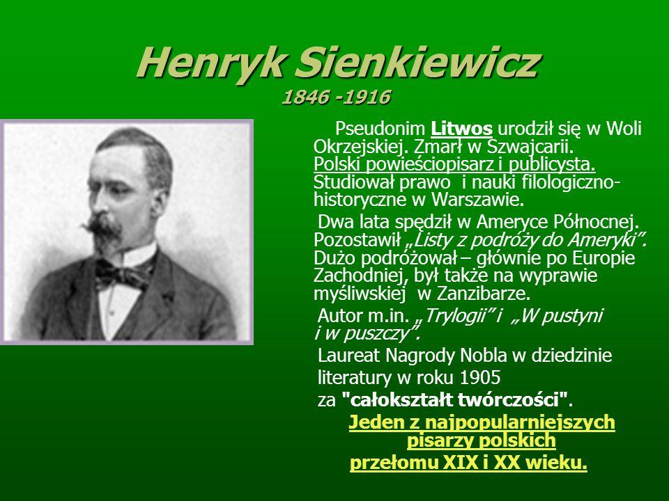 Henryk Sienkiewicz 1846 -1916 Pseudonim Litwos urodził się w Woli Okrzejskiej.