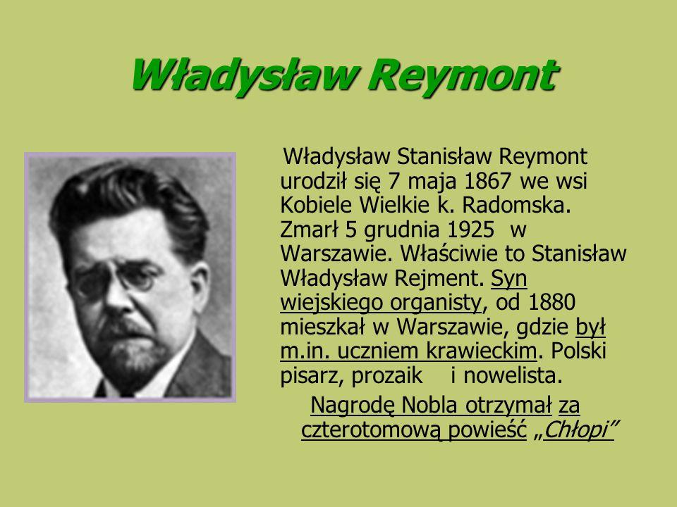Władysław Reymont Władysław Stanisław Reymont urodził się 7 maja 1867 we wsi Kobiele Wielkie k.