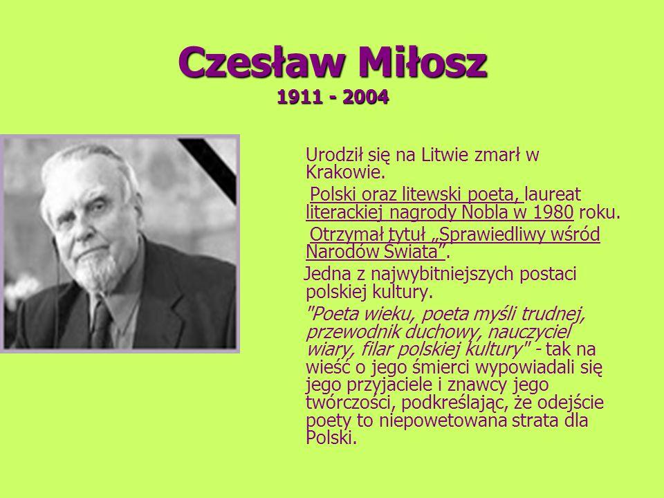 Czesław Miłosz 1911 - 2004 Urodził się na Litwie zmarł w Krakowie.