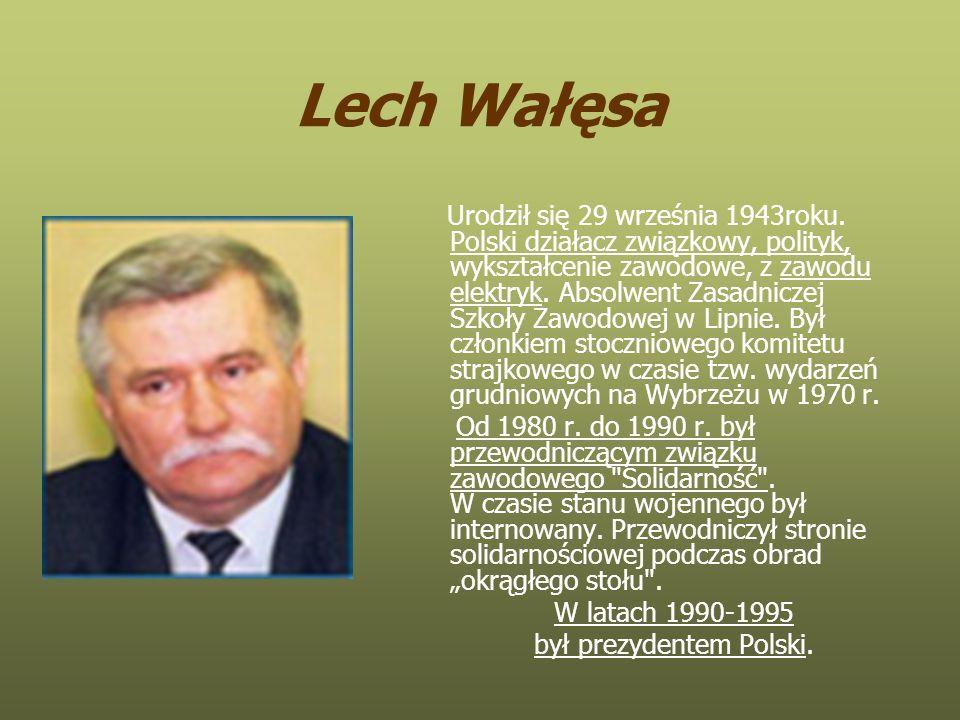 Lech Wałęsa Urodził się 29 września 1943roku.