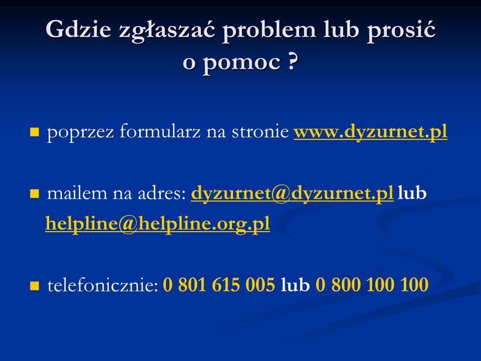 Gdzie zgłaszać problem lub prosić o pomoc .