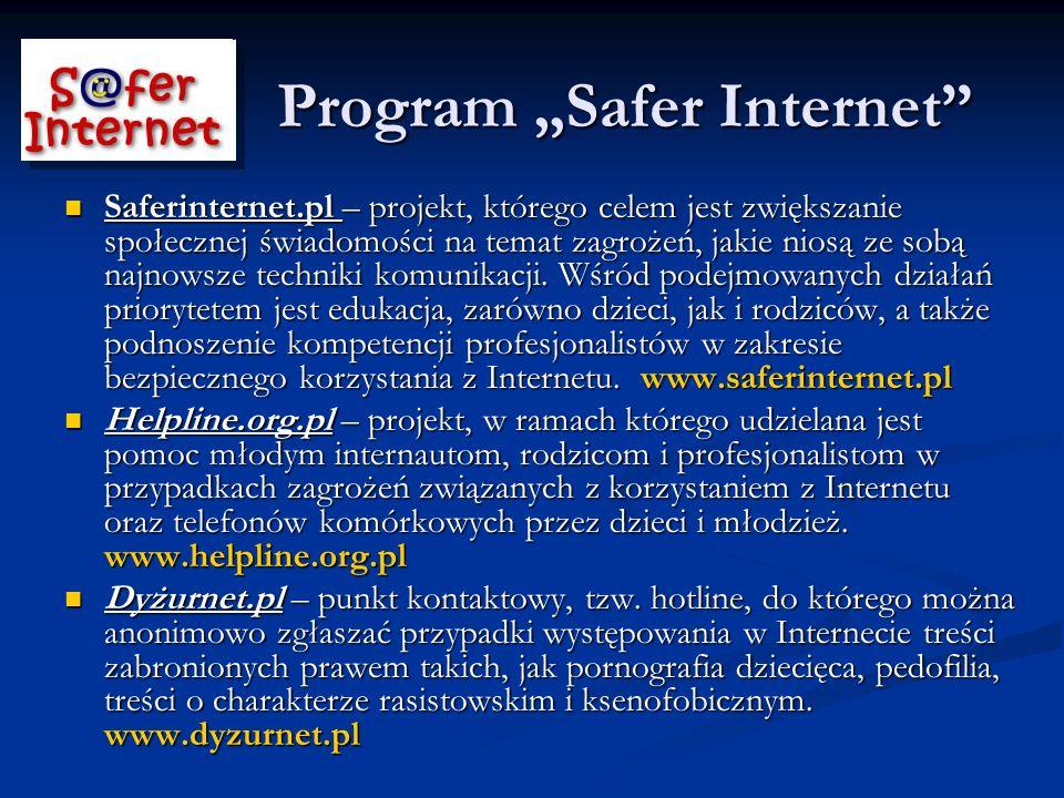 Program Safer Internet Saferinternet.pl – projekt, którego celem jest zwiększanie społecznej świadomości na temat zagrożeń, jakie niosą ze sobą najnowsze techniki komunikacji.