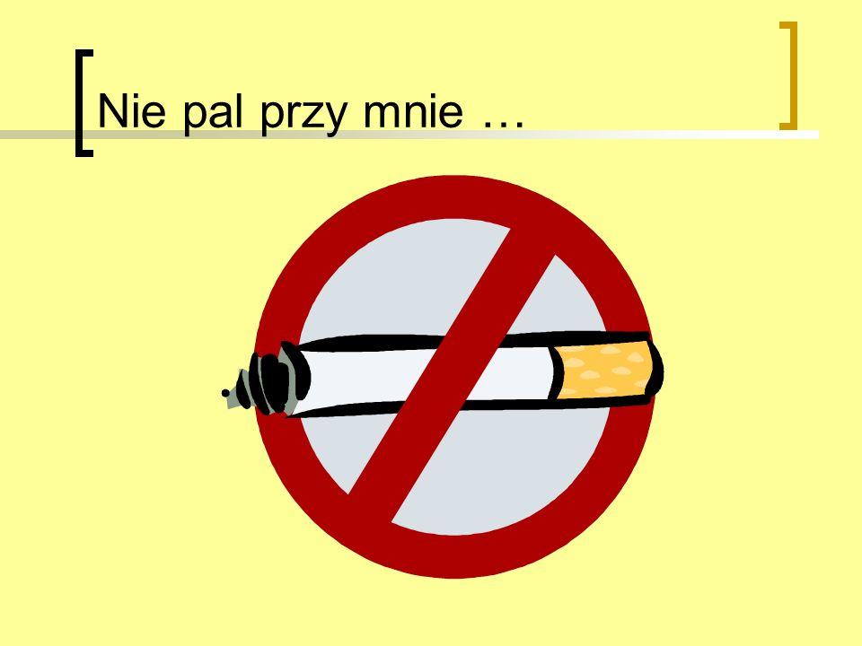 Nie pal przy mnie …