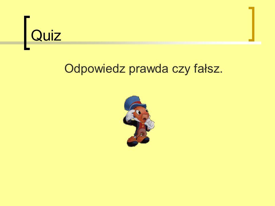 Quiz Odpowiedz prawda czy fałsz.