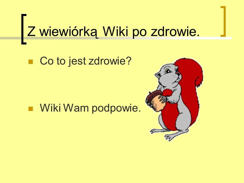 Z wiewiórką Wiki po zdrowie. Co to jest zdrowie? Wiki Wam podpowie.