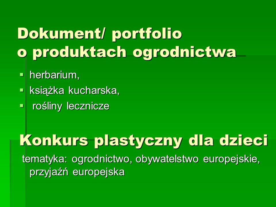 Dokument/ portfolio o produktach ogrodnictwa herbarium, herbarium, książka kucharska, książka kucharska, rośliny lecznicze rośliny lecznicze Konkurs plastyczny dla dzieci tematyka: ogrodnictwo, obywatelstwo europejskie, przyjaźń europejska tematyka: ogrodnictwo, obywatelstwo europejskie, przyjaźń europejska