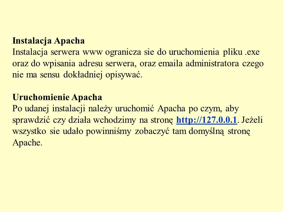 Instalacja Apacha Instalacja serwera www ogranicza sie do uruchomienia pliku.exe oraz do wpisania adresu serwera, oraz emaila administratora czego nie