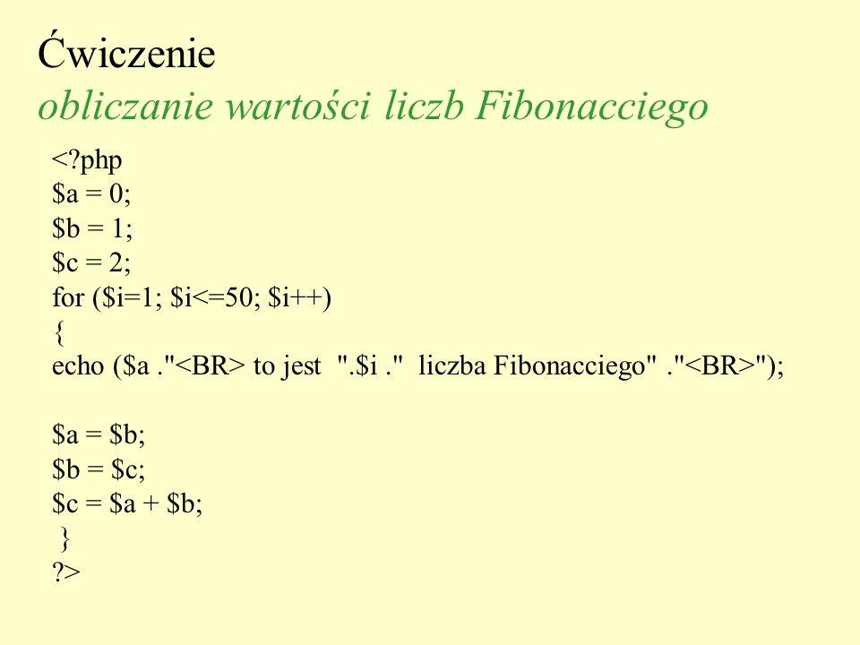 Ćwiczenie obliczanie wartości liczb Fibonacciego <?php $a = 0; $b = 1; $c = 2; for ($i=1; $i<=50; $i++) { echo ($a.