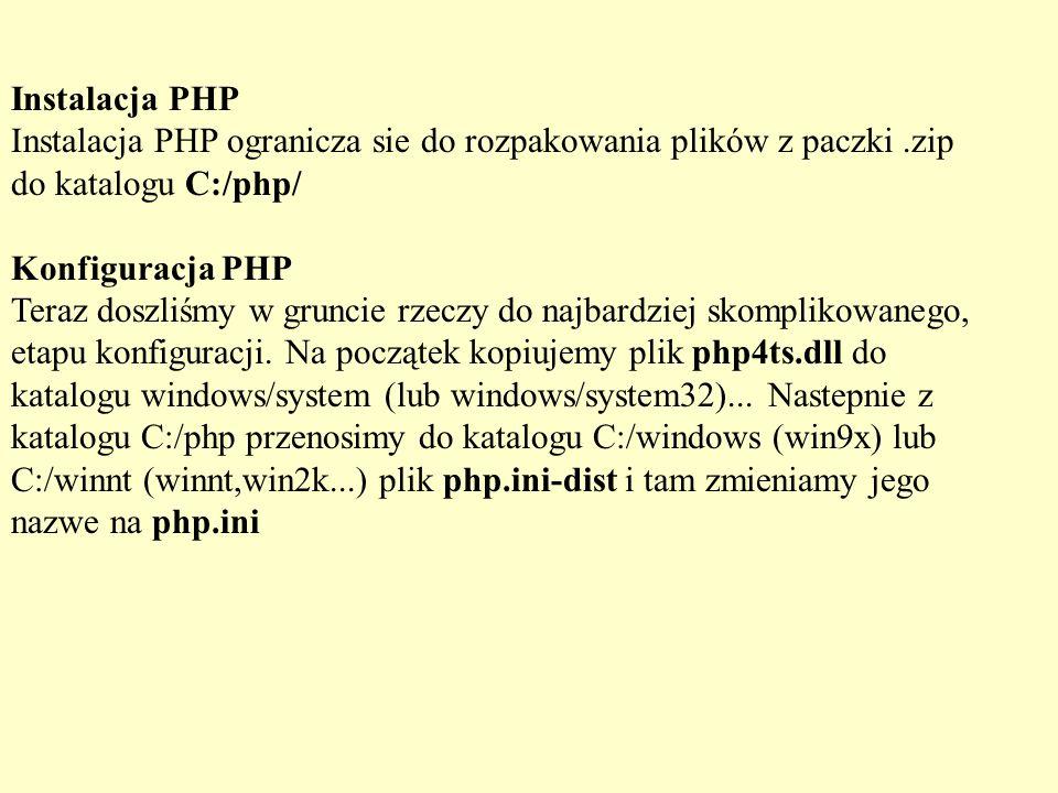 Instalacja PHP Instalacja PHP ogranicza sie do rozpakowania plików z paczki.zip do katalogu C:/php/ Konfiguracja PHP Teraz doszliśmy w gruncie rzeczy