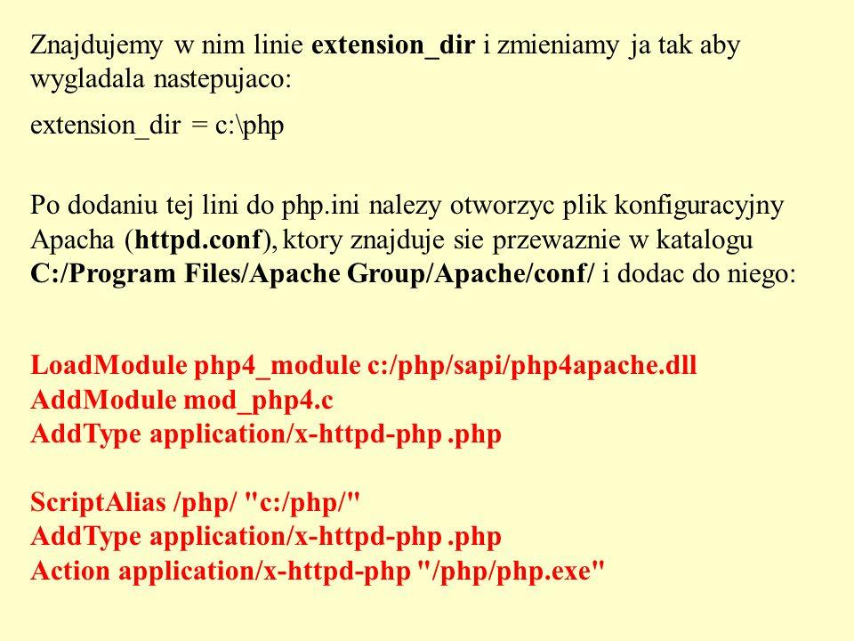 Znajdujemy w nim linie extension_dir i zmieniamy ja tak aby wygladala nastepujaco: extension_dir = c:\php Po dodaniu tej lini do php.ini nalezy otworz