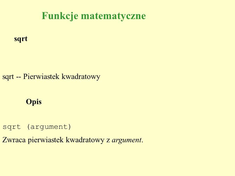 sqrt sqrt -- Pierwiastek kwadratowy Opis sqrt (argument) Zwraca pierwiastek kwadratowy z argument. Funkcje matematyczne
