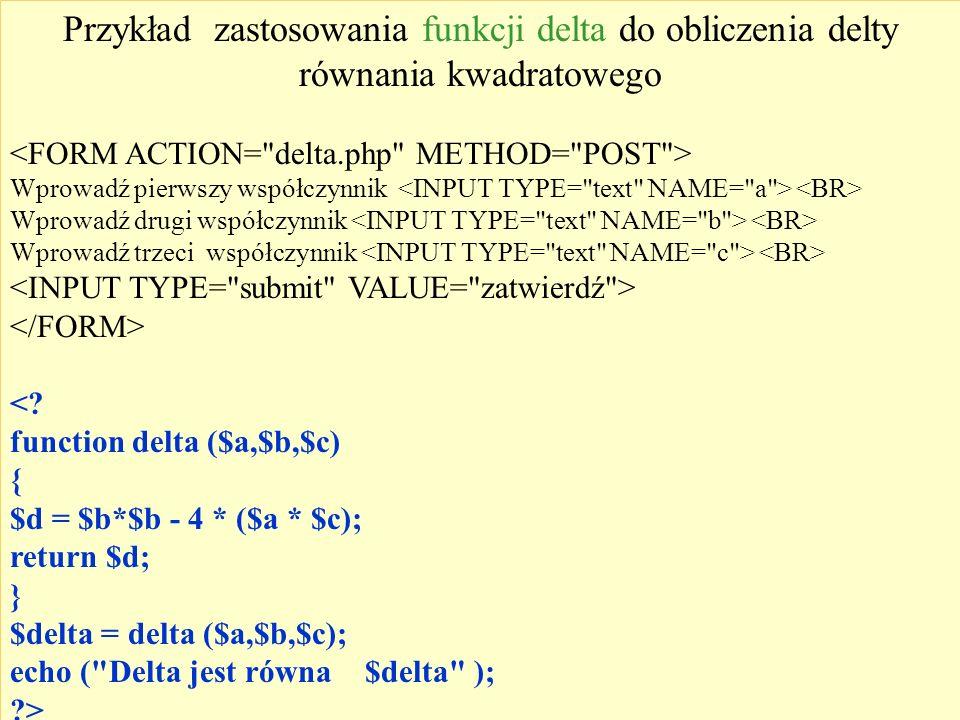 Przykład zastosowania funkcji delta do obliczenia delty równania kwadratowego Wprowadź pierwszy współczynnik Wprowadź drugi współczynnik Wprowadź trze