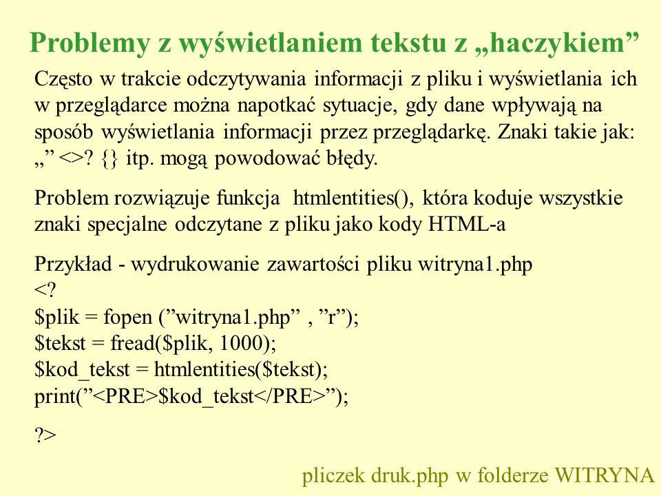 Problemy z wyświetlaniem tekstu z haczykiem Często w trakcie odczytywania informacji z pliku i wyświetlania ich w przeglądarce można napotkać sytuacje