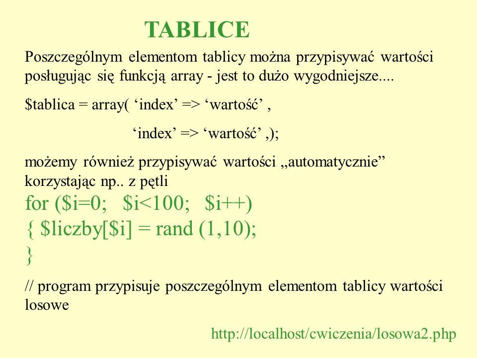 TABLICE Poszczególnym elementom tablicy można przypisywać wartości posługując się funkcją array - jest to dużo wygodniejsze.... $tablica = array( inde