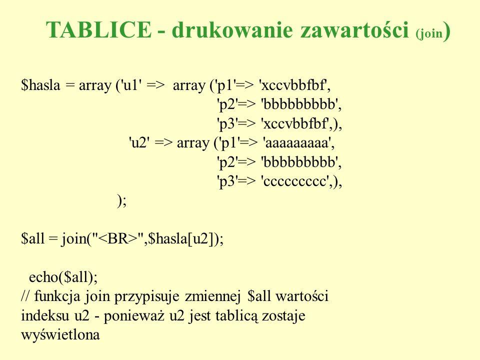 TABLICE - drukowanie zawartości (join ) $hasla = array ('u1' => array ('p1'=> 'xccvbbfbf', 'p2'=> 'bbbbbbbbb', 'p3'=> 'xccvbbfbf',), 'u2' => array ('p