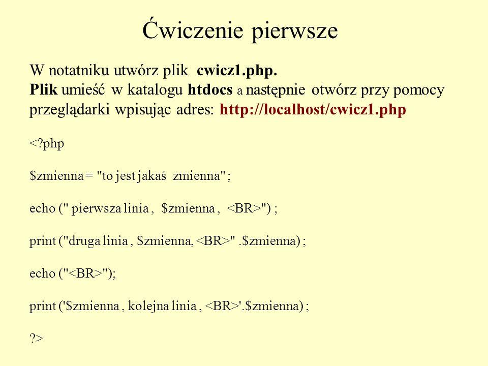 W notatniku utwórz plik cwicz1.php. Plik umieść w katalogu htdocs a następnie otwórz przy pomocy przeglądarki wpisując adres: http://localhost/cwicz1.