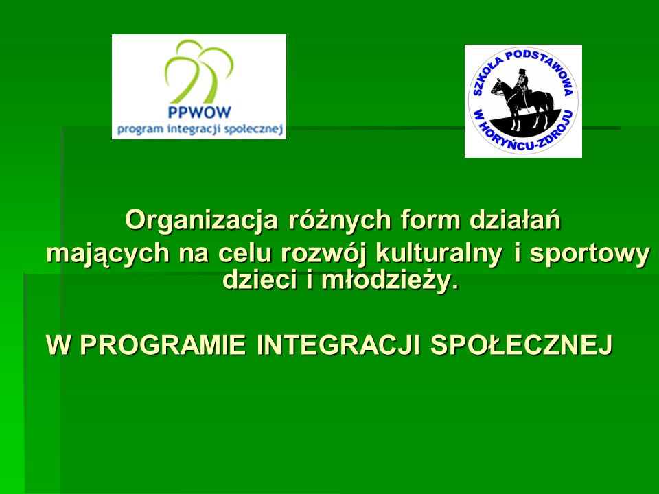 Organizacja różnych form działań Organizacja różnych form działań mających na celu rozwój kulturalny i sportowy dzieci i młodzieży. W PROGRAMIE INTEGR