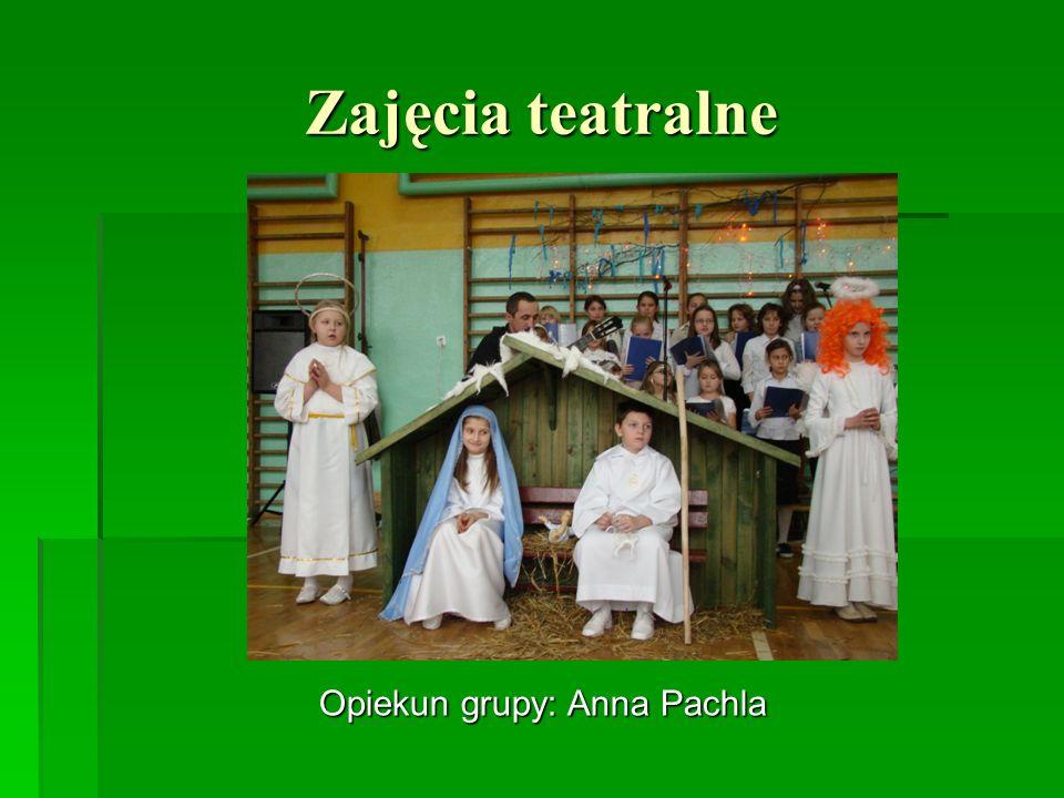 Zajęcia teatralne Opiekun grupy: Anna Pachla