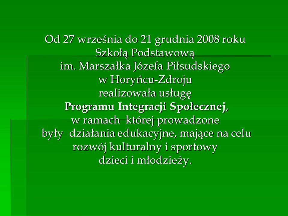 Od 27 września do 21 grudnia 2008 roku Szkołą Podstawową im. Marszałka Józefa Piłsudskiego w Horyńcu-Zdroju realizowała usługę Programu Integracji Spo