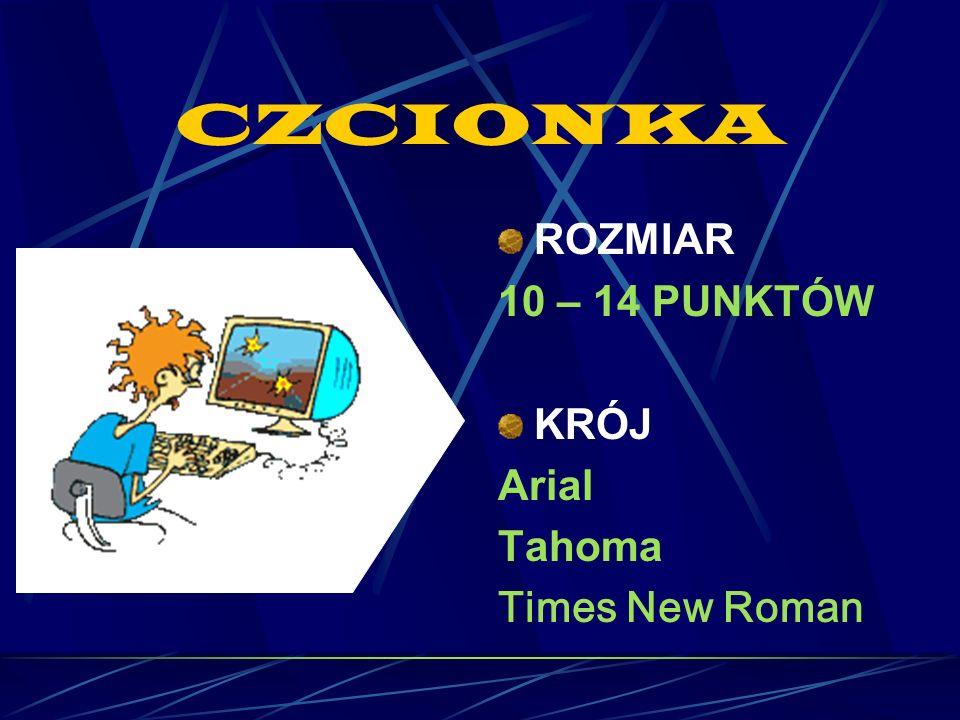 CZCIONKA ROZMIAR 10 – 14 PUNKTÓW KRÓJ Arial Tahoma Times New Roman