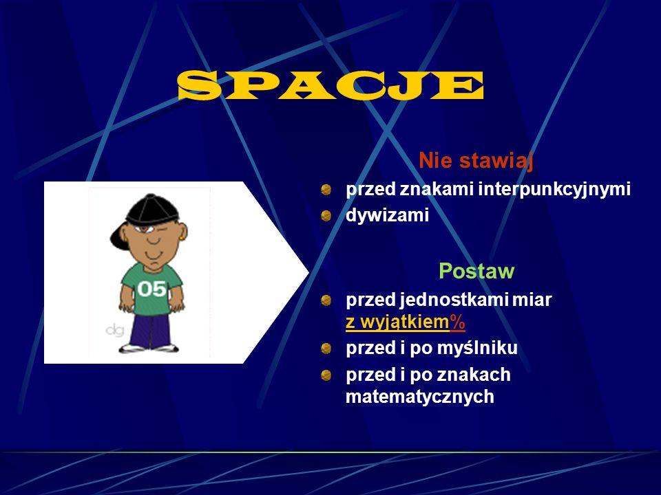 SPACJE Nie stawiaj przed znakami interpunkcyjnymi dywizami Postaw przed jednostkami miar z wyjątkiem% przed i po myślniku przed i po znakach matematyc