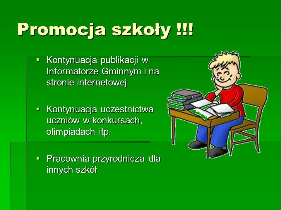 Promocja szkoły !!! Kontynuacja publikacji w Informatorze Gminnym i na stronie internetowej Kontynuacja publikacji w Informatorze Gminnym i na stronie