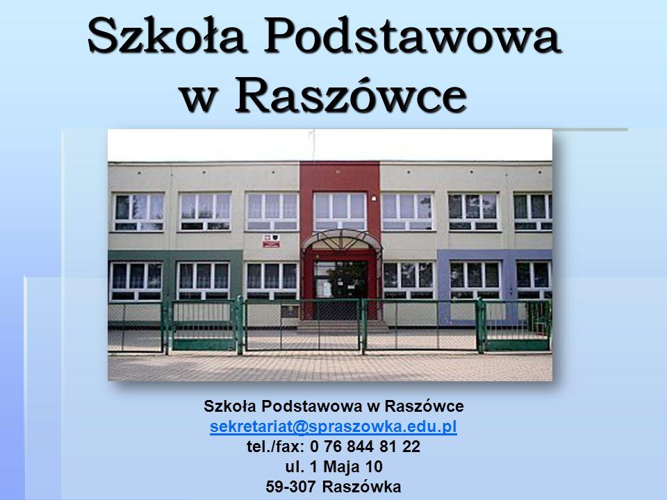 Szkoła Podstawowa w Raszówce Szkoła Podstawowa w Raszówce sekretariat@spraszowka.edu.pl tel./fax: 0 76 844 81 22 ul. 1 Maja 10 59-307 Raszówka sekreta
