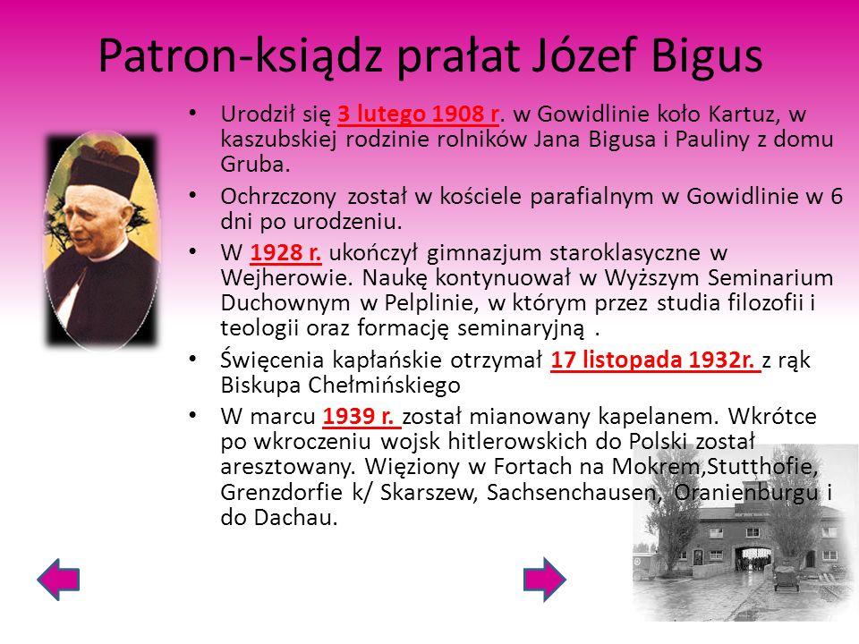 Patron-ksiądz prałat Józef Bigus Urodził się 3 lutego 1908 r. w Gowidlinie koło Kartuz, w kaszubskiej rodzinie rolników Jana Bigusa i Pauliny z domu G