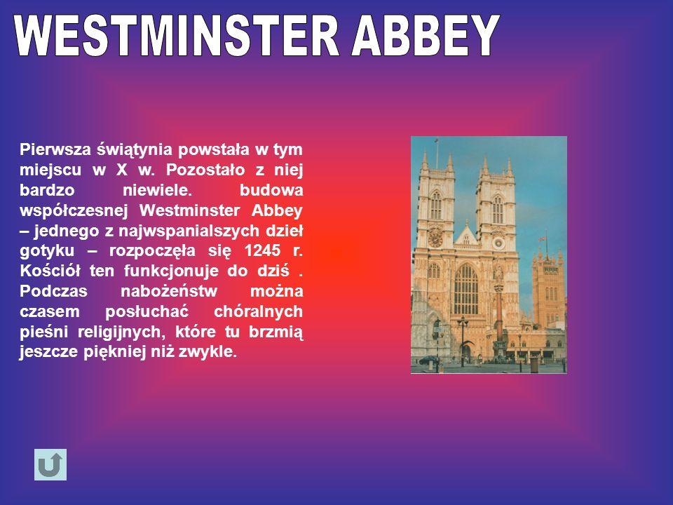 Pierwsza świątynia powstała w tym miejscu w X w. Pozostało z niej bardzo niewiele. budowa współczesnej Westminster Abbey – jednego z najwspanialszych