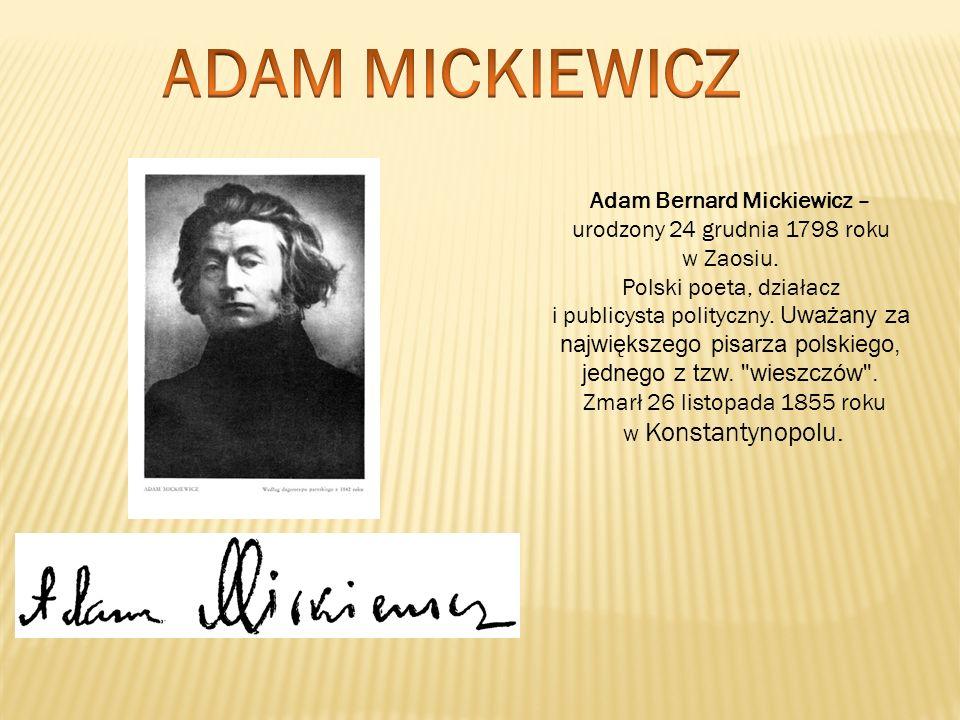 Adam Bernard Mickiewicz – urodzony 24 grudnia 1798 roku w Zaosiu. Polski poeta, działacz i publicysta polityczny. Uważany za największego pisarza pols
