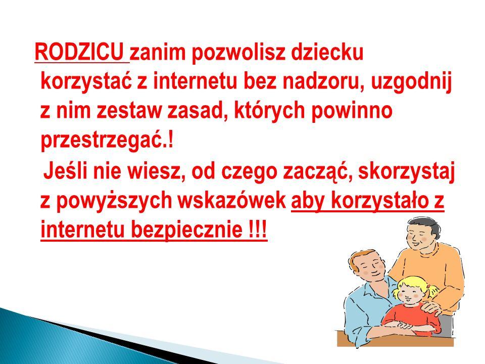 RODZICU zanim pozwolisz dziecku korzystać z internetu bez nadzoru, uzgodnij z nim zestaw zasad, których powinno przestrzegać..