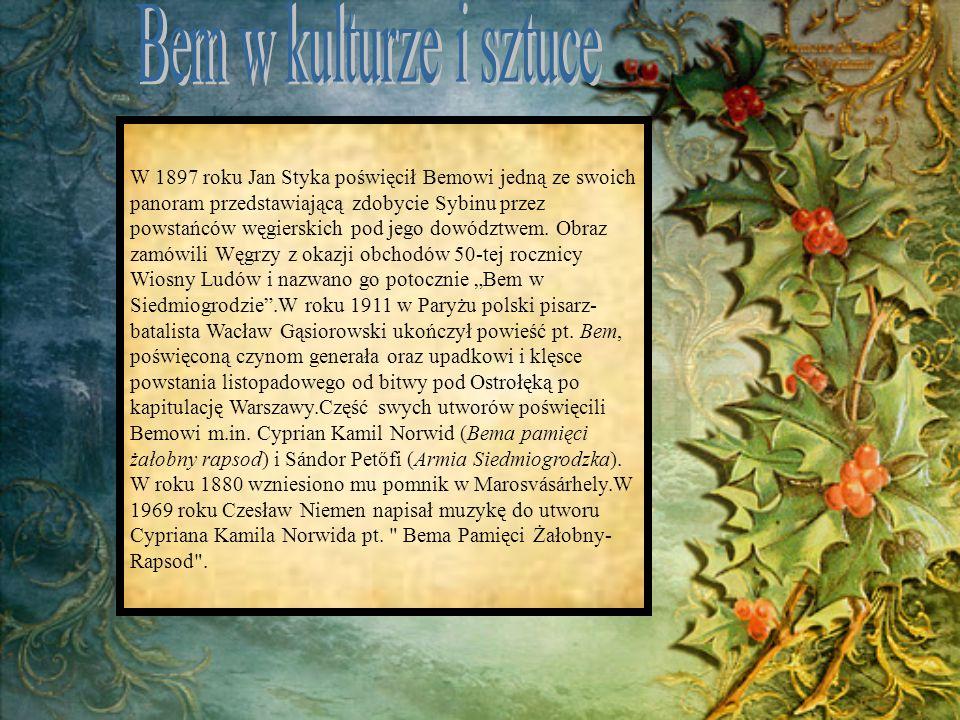 W 1897 roku Jan Styka poświęcił Bemowi jedną ze swoich panoram przedstawiającą zdobycie Sybinu przez powstańców węgierskich pod jego dowództwem. Obraz