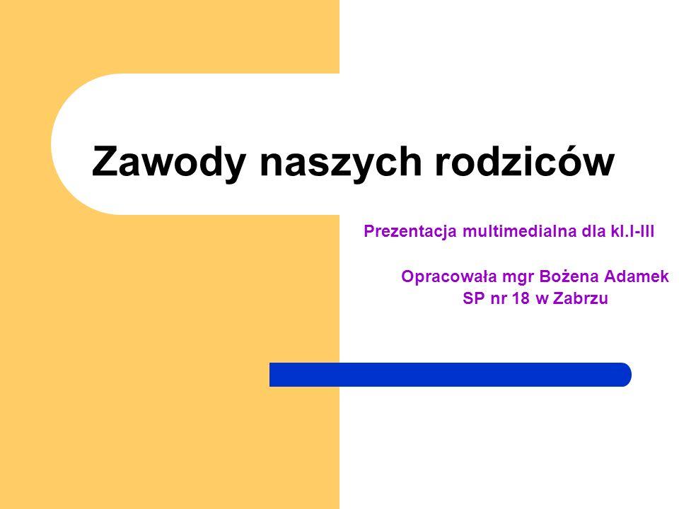 Zawody naszych rodziców Prezentacja multimedialna dla kl.I-III Opracowała mgr Bożena Adamek SP nr 18 w Zabrzu