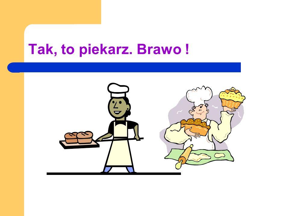 Zagadka 6. Ma biały fartuch jak lekarz, ale nie leczy – wypieka. kucharzpiekarzkelner
