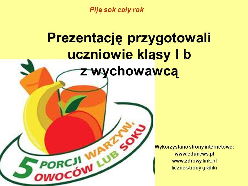 Prezentację przygotowali uczniowie klasy I b z wychowawcą Wykorzystano strony internetowe: www.edunews.pl www.zdrowy link.pl liczne strony grafiki Pij
