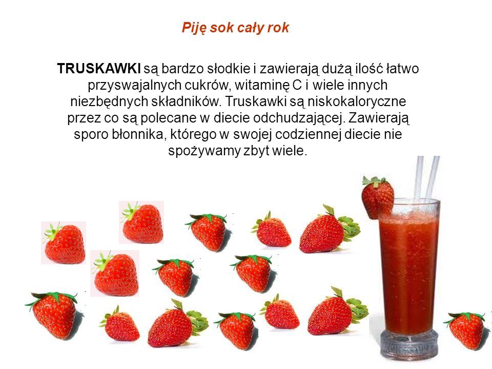 Piję sok cały rok TRUSKAWKI są bardzo słodkie i zawierają dużą ilość łatwo przyswajalnych cukrów, witaminę C i wiele innych niezbędnych składników. Tr