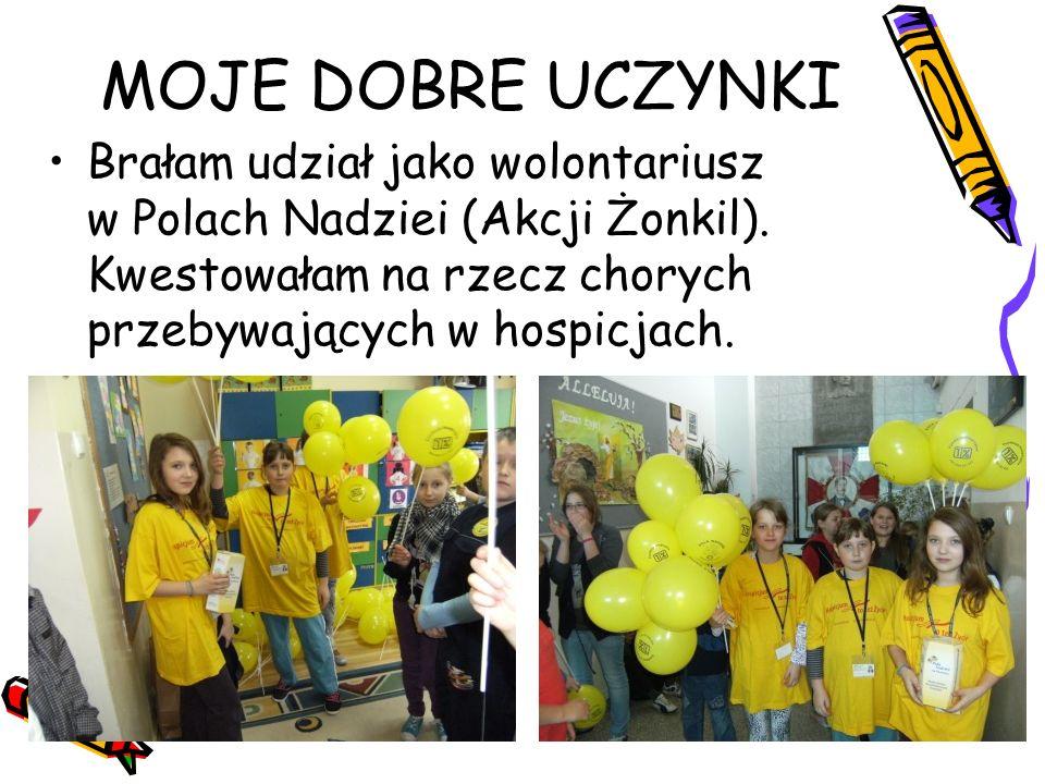 MOJE DOBRE UCZYNKI Brałam udział jako wolontariusz w Polach Nadziei (Akcji Żonkil). Kwestowałam na rzecz chorych przebywających w hospicjach.