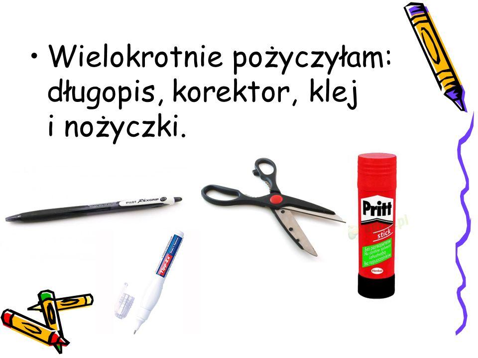 Wielokrotnie pożyczyłam: długopis, korektor, klej i nożyczki.