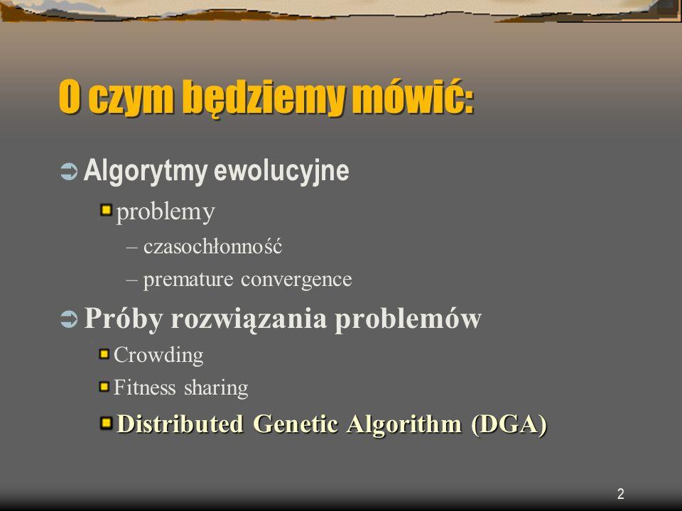 13 Distributed Genetic Algorithm populację dzielimy na podpopulacje migracja 1 wyspa / 1 komputer w każdej podpopulacji realizujemy alg.