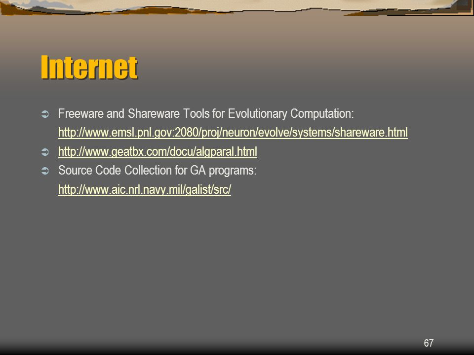 67 Internet Freeware and Shareware Tools for Evolutionary Computation: http://www.emsl.pnl.gov:2080/proj/neuron/evolve/systems/shareware.html http://w