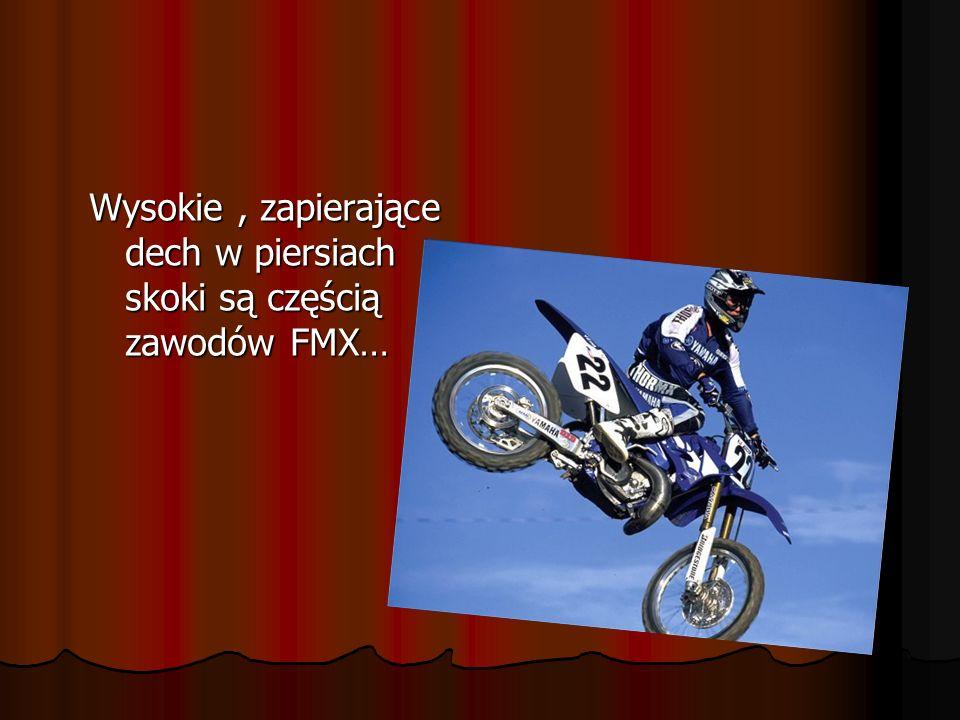 Historia Freestyle Motocross FMX – to najdynamiczniej rozwijająca się dyscyplina sportów ekstremalnych polegająca na wykonywaniu powietrznych ewolucji