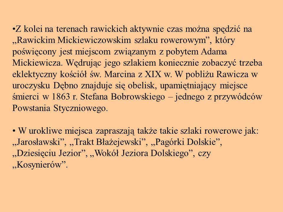 Z kolei na terenach rawickich aktywnie czas można spędzić na Rawickim Mickiewiczowskim szlaku rowerowym, który poświęcony jest miejscom związanym z pobytem Adama Mickiewicza.