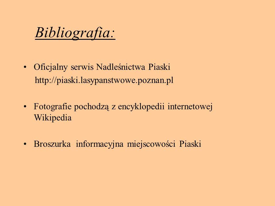 Bibliografia: Oficjalny serwis Nadleśnictwa Piaski http://piaski.lasypanstwowe.poznan.pl Fotografie pochodzą z encyklopedii internetowej Wikipedia Broszurka informacyjna miejscowości Piaski